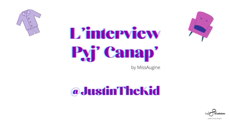 L'interview Pyj' Canap' – Justin The Kid
